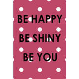 Be Happy Be Shiny Be You 60mm x 90mm Magnet
